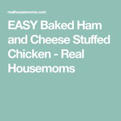 EASY Baked Ham and Cheese Stuffed Chicken - Real Housemoms