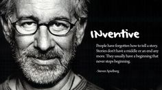 "INVENTIVE. ""People have forgotten how to tell a story. Stories don't have a middle or an end any more. They usually have a beginning that never stops beginning."" Steven Spielberg #filmmaking #storytelling"