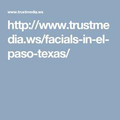http://www.trustmedia.ws/facials-in-el-paso-texas/