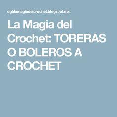 La Magia del Crochet: TORERAS O BOLEROS A CROCHET