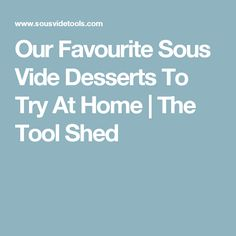Our Favourite Sous Vide Desserts To Try At Home   The Tool Shed
