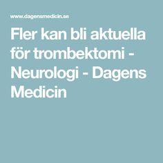 Fler kan bli aktuella för trombektomi - Neurologi - Dagens Medicin