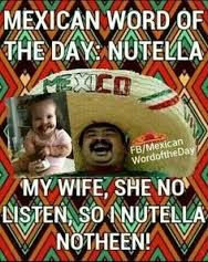Mexican word of the day Nutella Mexican Word Of Day, Mexican Words, Mexican Quotes, Mexican Humor, Word Of The Day, Haha Funny, Funny Jokes, Hilarious, Funny Stuff