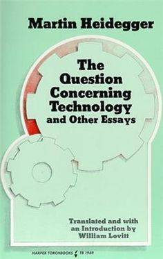 Some Notes on Heidegger's Question Concerning Technology (Questioning, World-View, Essence)