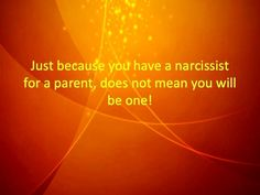 Just because you have a narcissist for a parent does not mean you will be one!