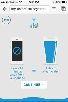 The UNICEF tap project provides a day of water for those who can't afford it when you go ten minutes without your phone!!! Please do!!! Pay it forward, and our world will be forever changed! :)