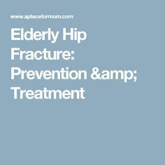 Elderly Hip Fracture: Prevention & Treatment – A Place for Mom Hip Fracture, Home Health, Nursing, Amp, Learning, Study, Teaching, Studying, Education