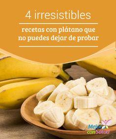 4 irresistibles recetas con plátano que no puedes dejar de probar  El plátano es…