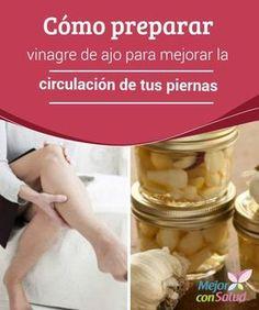 Cómo preparar #Vinagre de ajo para mejorar la #Circulación de tus #Piernas El vinagre de ajo es un preparado natural que nos ayuda a reducir la mala circulación de las piernas. Te enseñamos a hacerlo en casa. #RemediosNaturales