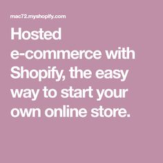 Hosted e-commerce with Shopify, the easy way to start your own online store.