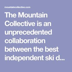 The Mountain Collective is an unprecedented collaboration between the best independent ski destinations: Alta Ski Area, Aspen Snowmass, Banff Sunshine, Big Sky Resort, Coronet Peak | The Remarkables, Jackson Hole Mountain Resort, Lake Louise Ski Resort, Mammoth Mountain, Revelstoke Mountain Resort, Snowbasin Resort, Snowbird, Squaw Valley Alpine Meadows, Sugarbush Resort, Sun Valley, Taos Ski Valley, and Thredbo Alpine Village. With two days at each destination and 50% off additional days…