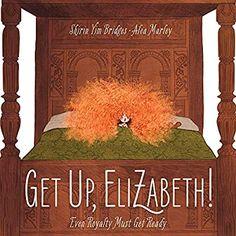 Get Up, Elizabeth! Young Queen Elizabeth, Elizabeth I, Robert Mccloskey, Ezra Jack Keats, Foster City, Wild Book, Frequent Flyer Program, The Wiggles, Real Princess