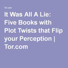 It Was All A Lie: Five Books with Plot Twists that Flip your Perception | Tor.com