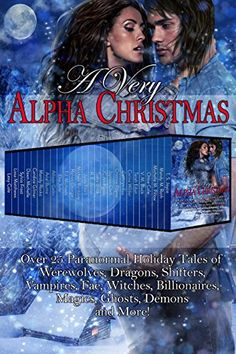 A Very Alpha Christmas: Over 25 Paranormal Holiday Tales of Werewolves, Dragons, Shifters, Vampires, Fae, Witches, Billionaires, Magics, Ghosts, Demons and More by Mandy M. Roth http://smile.amazon.com/dp/B017AJ4QFI/ref=cm_sw_r_pi_dp_z8Npwb0Z1J13T
