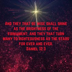 Daniel And they that be wise shall shine as the brightness of the firmament; Bible Qoutes, Bible Truth, Bible Scriptures, Christian Life, Christian Quotes, Beautiful Bible Quotes, My Prayer, Religious Quotes, You Are The Father
