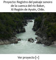 Registro del Paisaje sonoro del Río Baker en la Patagonia chilena por Graciela Muñoz y Cristián López, noviembre de 2011 Sound Art, Patagonia, Water, Outdoor, Bicycle Kick, November, Spaces, Christians, Scenery