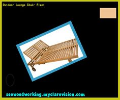 Outdoor Lounge Chair Plans 151719 - Woodworking Plans and Projects!
