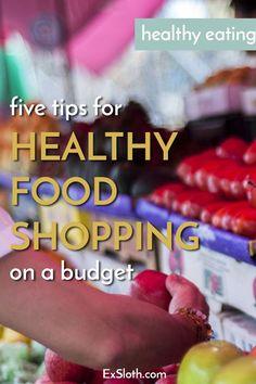 5 tips for healthy food shopping on a budget via @ExSloth | ExSloth.com