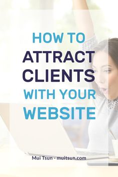 How To Attract Clients With Your Website 25 things your website needs to do to attract your ideal clients // Mui Tsun — Business Website, Business Tips, Online Business, Creative Business, Successful Business, Business Goals, How To Get Clients, How To Attract Customers, Business Marketing