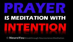 Prayer is meditation with intention