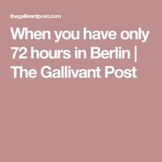 When you have only 72 hours in Berlin | The Gallivant Post