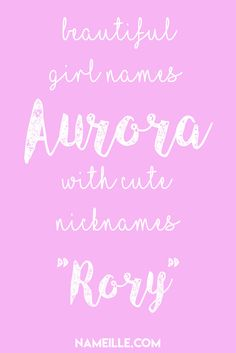 Aurora with the nickname Rory is my top name for a baby girl. Beautiful Girl Names, Unique Girl Names, Baby Girl Names, Kid Names, Cute Nicknames For Girls, Names With Nicknames, Girl Names With Meaning, Baby Names And Meanings, Aurora Name