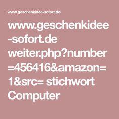 www.geschenkidee-sofort.de weiter.php?number=456416&amazon=1&src= stichwort Computer