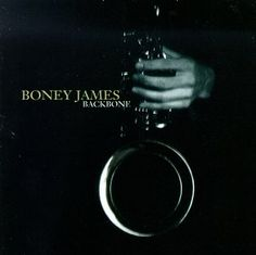 "Boney James - ""Backbone,"" ""Trinidad,"" ""Blue,"" Just Between Us,"" ""The Night I Fell in Love,"" ""One Autumn Night"""