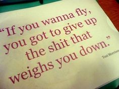 "Wisdom quote by Nobel Laureate Toni Morrison: ""If you wanna fly, you got to give up the shit that weighs you down."" -- from the novel SONG OF SOLOMON (Wisdom Quotes on FB) The Words, Cool Words, Quotable Quotes, Motivational Quotes, Funny Quotes, Inspirational Quotes, Truth Quotes, Meaningful Quotes, Epic Quotes"