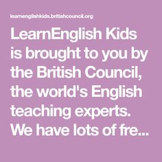 LearnEnglish Kids is brought to you by the British Council, the world's English teaching experts. We have lots of free online games, songs, stories and activities for children.