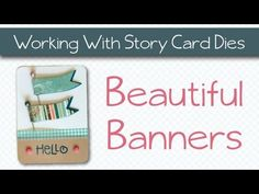 Hello Beautiful Banners - with the Story Card dies - YouTube