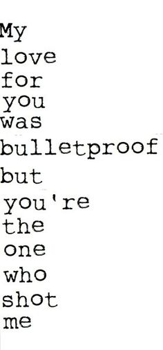 """Bulletproof Love,"" Pierce The Veil This is one of my favorite quotes, and I felt this way before."