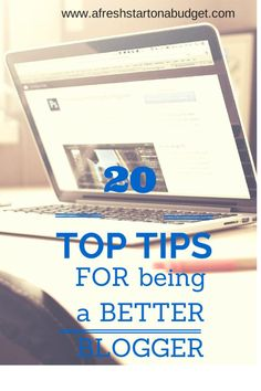 Need some simple and doable steps to becoming an improved blogger? Well here are my 20 Top Tips for being a better blogger