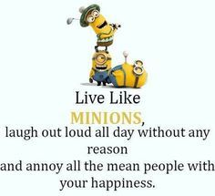 Live like Minions,Laugh out loud