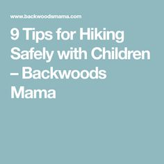 9 Tips for Hiking Safely with Children – Backwoods Mama