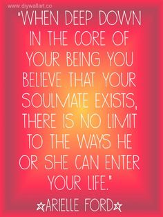 When deep down in the core of your being you believe that your soulmate exists, there is no limit to the ways he or she can enter your life.