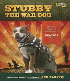 Stubby the War Dog: The True Story of World War I's Bravest Dog Award-winning author Ann Bausum tells the engaging story of Stubby, a dog who turned up at an American World War I training camp and managed to...  #curriculum #children  narrative nonfiction