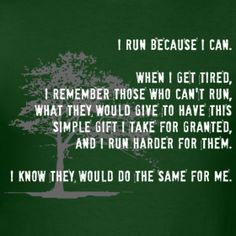 wow. i read this and this quote cannot be more true to me. i may not love running all the time but i am constantly grateful for the ability to run and to be active and that is why i do it. i do it for others as well as myself. awesome quote!! | Janet Oberholtzer