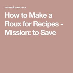 How to Make a Roux for Recipes - Mission: to Save