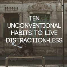 10 Unconventional Habits to Live Distraction-Less. | Becoming Minimalist