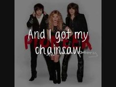 Great !! One of my new favorites by...▶ The Band Perry - Chainsaw [Lyrics On Screen] - YouTube