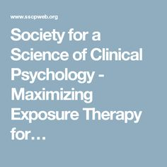 Society for a Science of Clinical Psychology - Maximizing Exposure Therapy for…