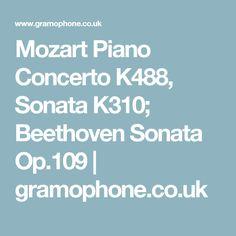 Mozart Piano Concerto K488, Sonata K310; Beethoven Sonata Op.109   gramophone.co.uk