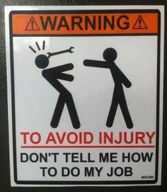 Warning: To Avoid Injury Don't Tell Me How to Do My Job