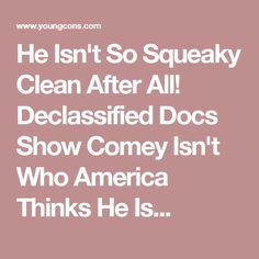 He Isn't So Squeaky Clean After All! Declassified Docs Show Comey Isn't Who America Thinks He Is...
