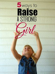 5 ways to raise a strong girl... i couldn't agree more with #2  #BeActiv
