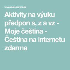Aktivity na výuku předpon s, z a vz - Moje čeština - Čeština na internetu zdarma Adhd, Internet, Teaching, Literature, Learning, Education, Teaching Manners, Onderwijs