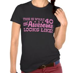 40th Birthday Shirt that says 'This is what 40 and awesome looks like!'