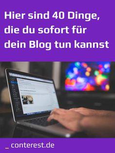 Hier sind 40 Dinge, die du sofort für dein Blog tun kannst