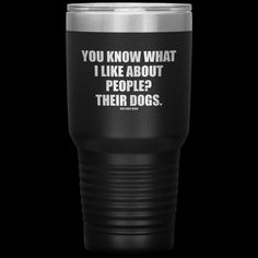 What I Like About People? Their Dogs. This tumbler cup perfect for any liquid, hot or cold.*ALL PURCHASES HELP FEED ANIMALS IN NONPROFIT SHELTERS AND RESCUES* Dog Tumbler Rescue Dogs, Pet Dogs, Pets, I Like Dogs, Like Me, Animal Shelter, Tumbler, Animal Shelters, Drinkware